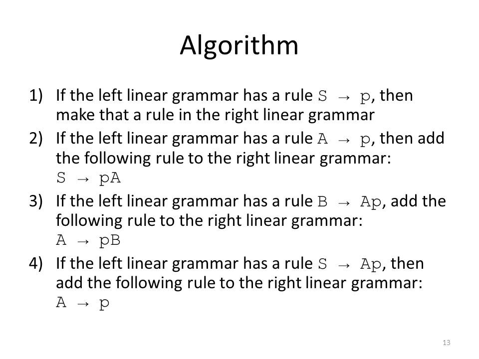 Algorithm If the left linear grammar has a rule S → p, then make that a rule in the right linear grammar.