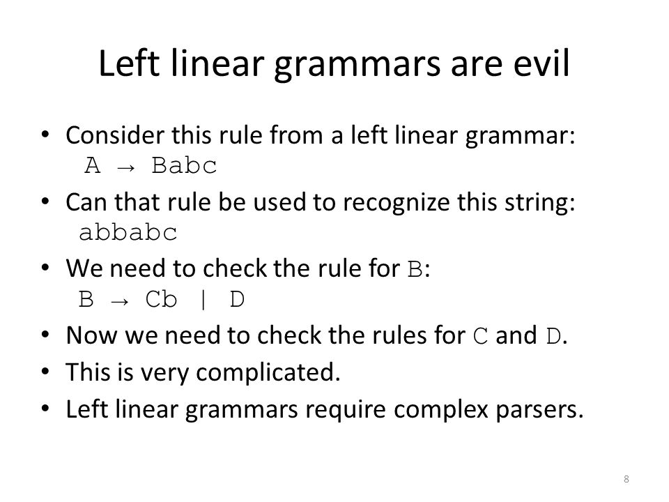 Left linear grammars are evil