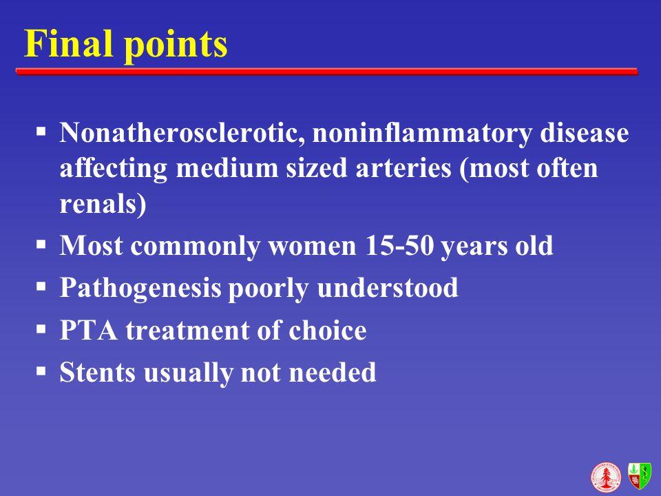 Final points Nonatherosclerotic, noninflammatory disease affecting medium sized arteries (most often renals)