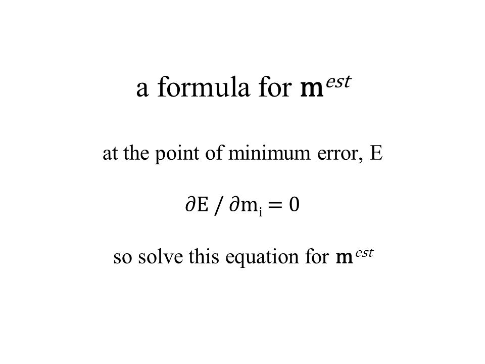 a formula for mest at the point of minimum error, E ∂E / ∂mi = 0 so solve this equation for mest