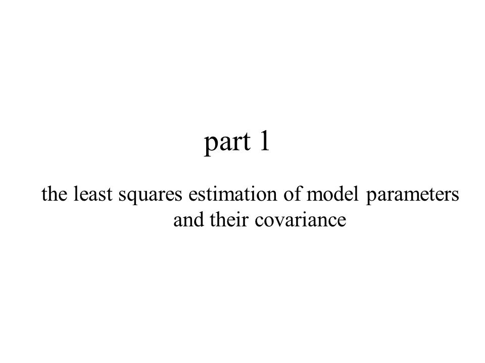 the least squares estimation of model parameters and their covariance