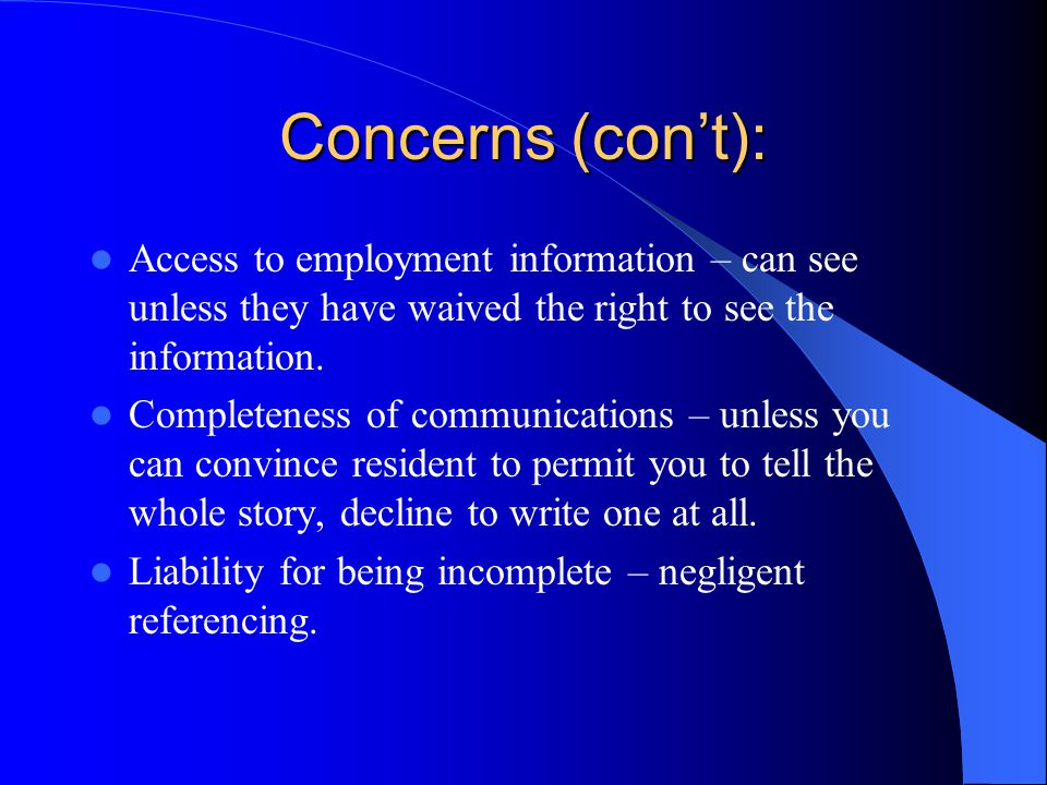 Concerns (con't): Access to employment information – can see unless they have waived the right to see the information.