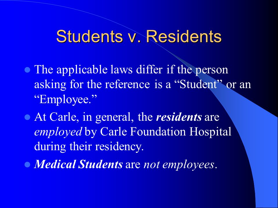 Students v. Residents The applicable laws differ if the person asking for the reference is a Student or an Employee.