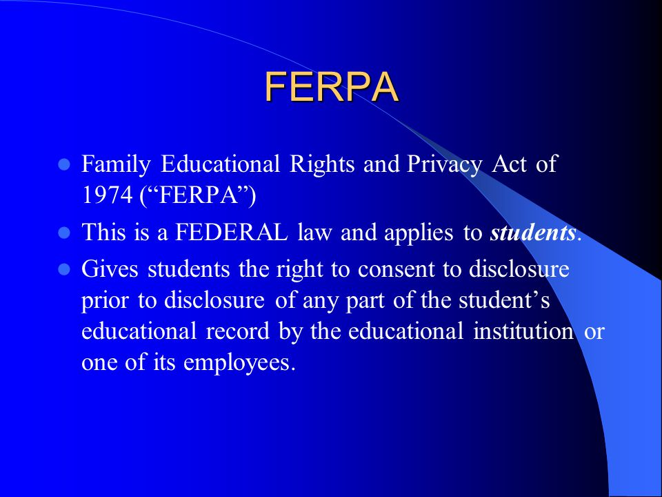 FERPA Family Educational Rights and Privacy Act of 1974 ( FERPA )