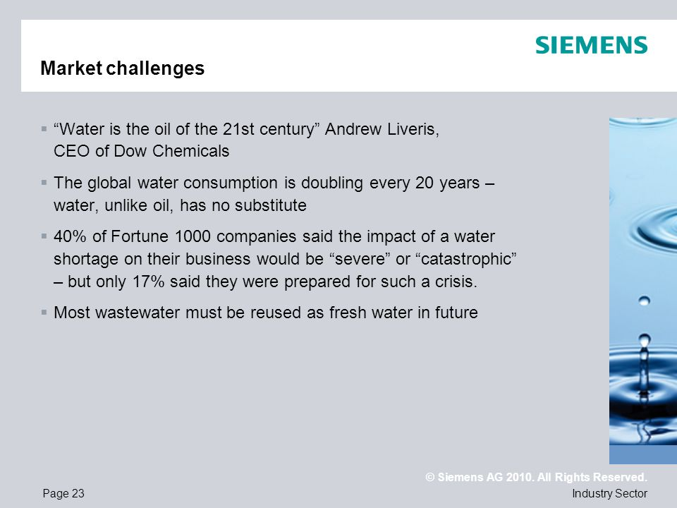 Market challenges Water is the oil of the 21st century Andrew Liveris, CEO of Dow Chemicals.