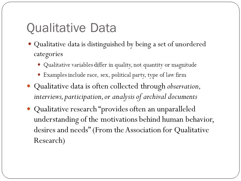 Qualitative Data Qualitative data is distinguished by being a set of unordered categories.