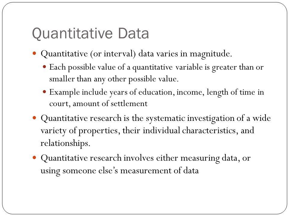 Quantitative Data Quantitative (or interval) data varies in magnitude.