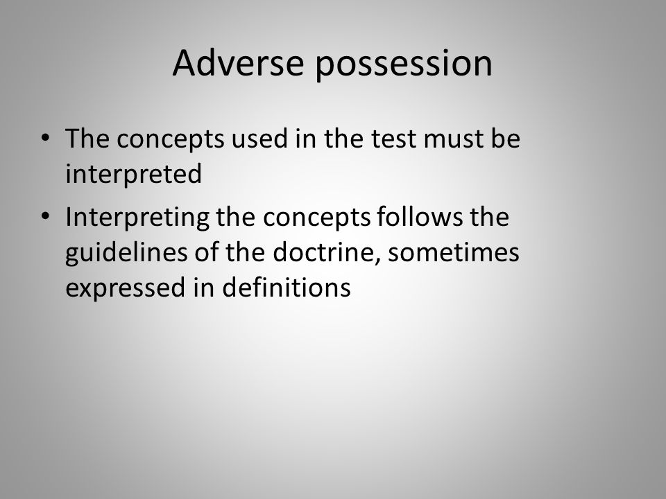Adverse possession The concepts used in the test must be interpreted
