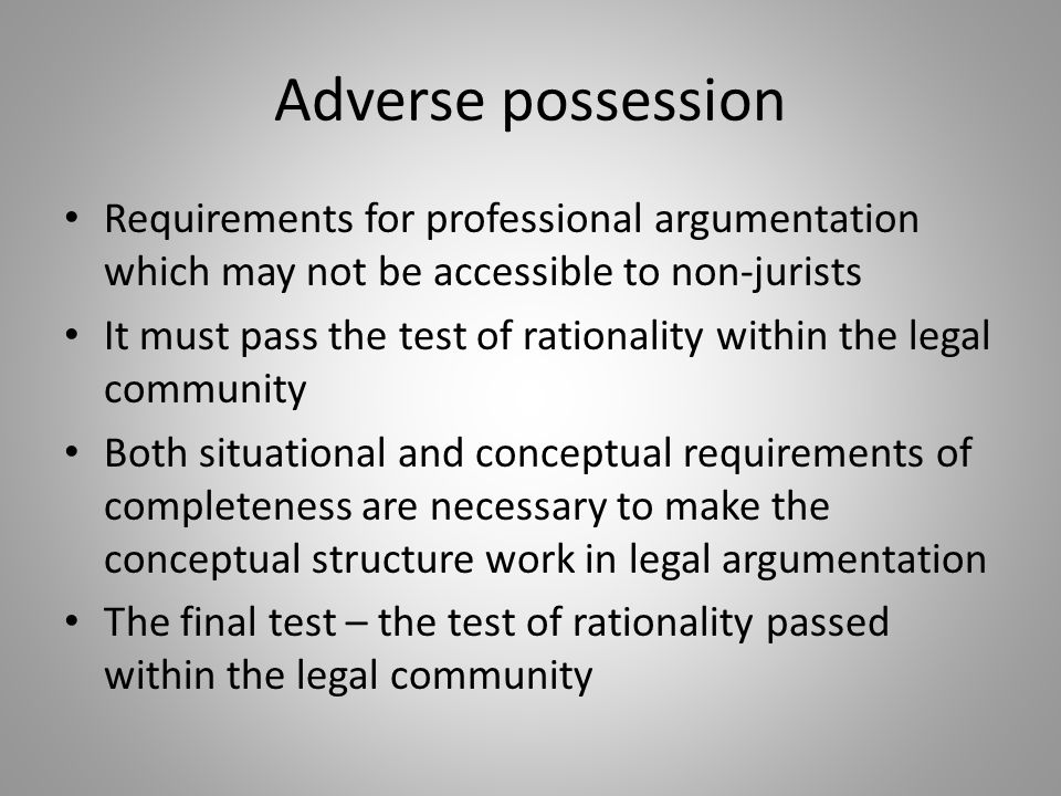 Adverse possession Requirements for professional argumentation which may not be accessible to non-jurists.