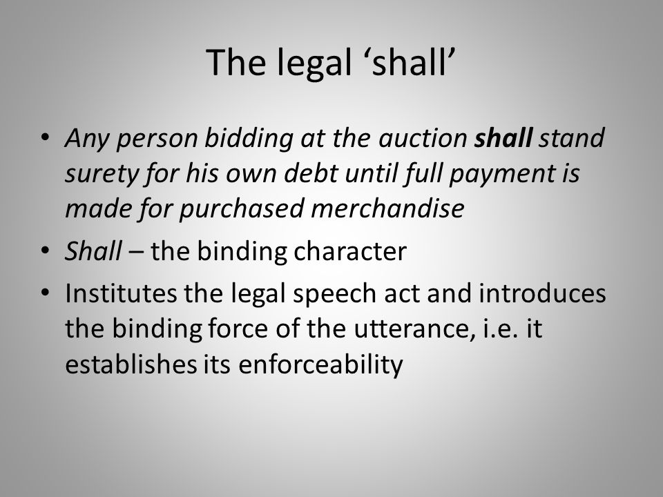 The legal 'shall' Any person bidding at the auction shall stand surety for his own debt until full payment is made for purchased merchandise.