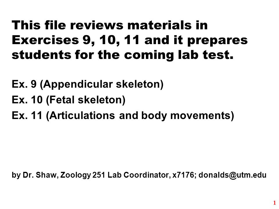 This file reviews materials in Exercises 9, 10, 11 and it prepares students for the coming lab test. Ex. 9 (Appendicular skeleton)