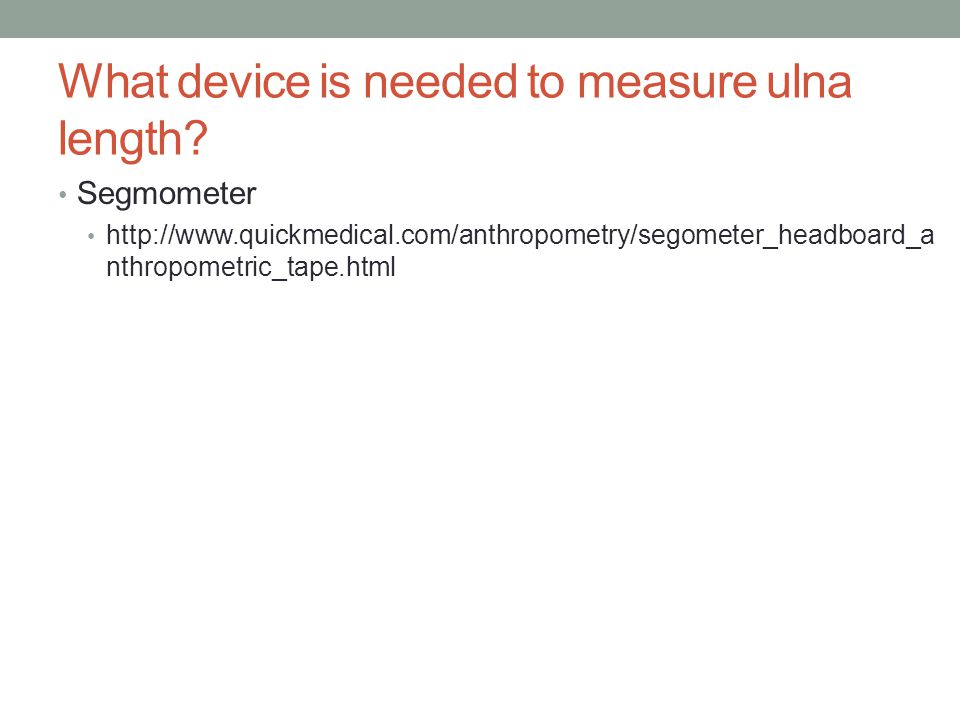 What device is needed to measure ulna length
