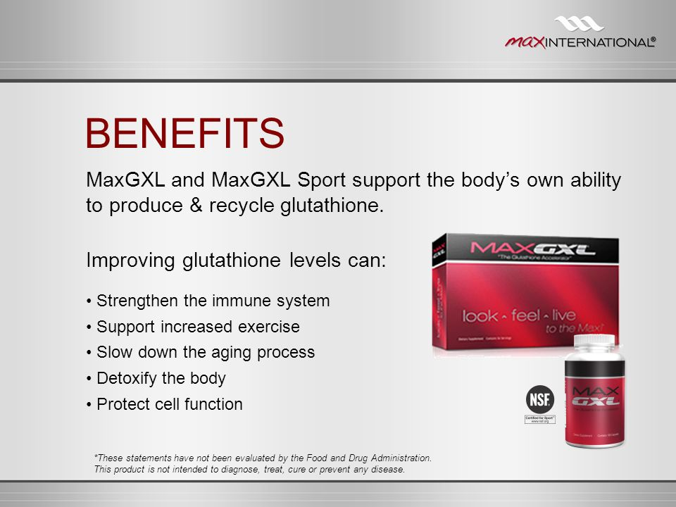 BENEFITS MaxGXL and MaxGXL Sport support the body's own ability to produce & recycle glutathione. Improving glutathione levels can: