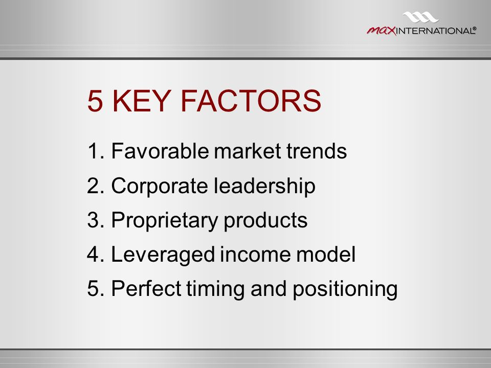 5 KEY FACTORS 1. Favorable market trends 2. Corporate leadership
