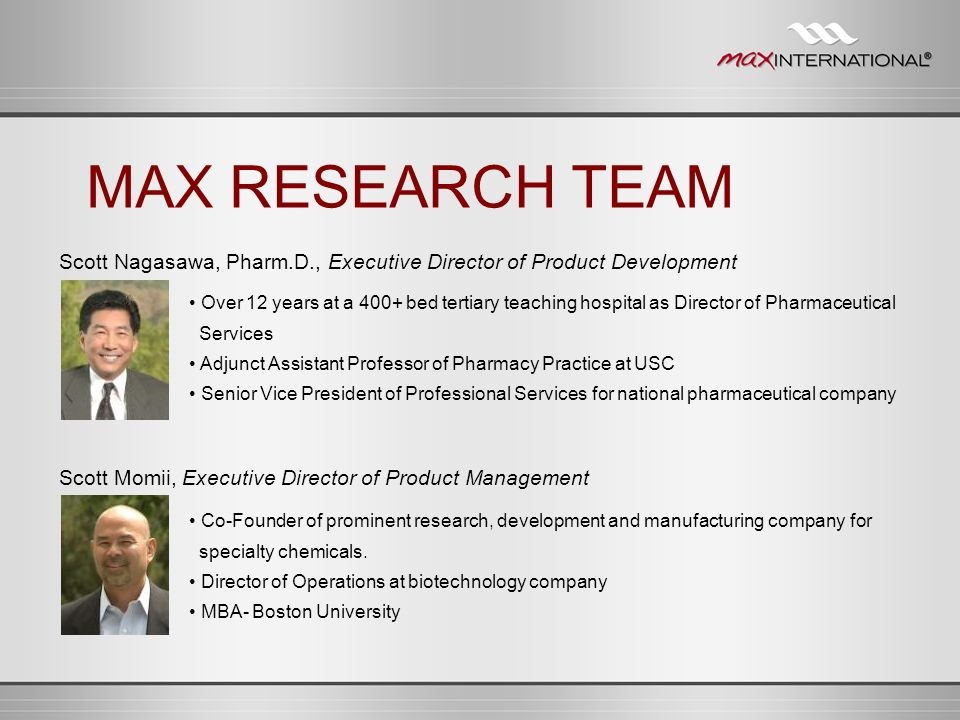 MAX RESEARCH TEAM Scott Nagasawa, Pharm.D., Executive Director of Product Development.