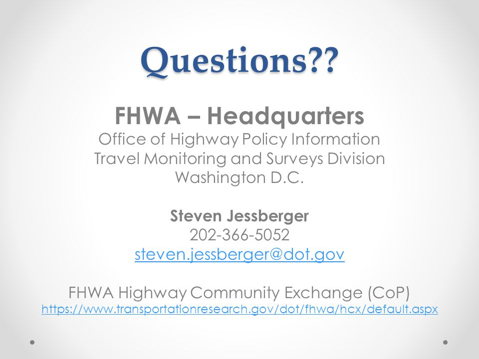 Questions FHWA – Headquarters Office of Highway Policy Information