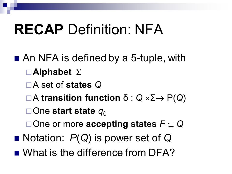 RECAP Definition: NFA An NFA is defined by a 5-tuple, with