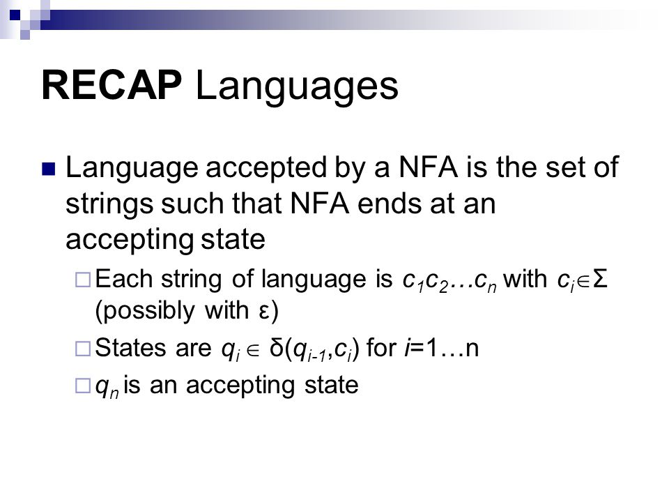 RECAP Languages Language accepted by a NFA is the set of strings such that NFA ends at an accepting state.