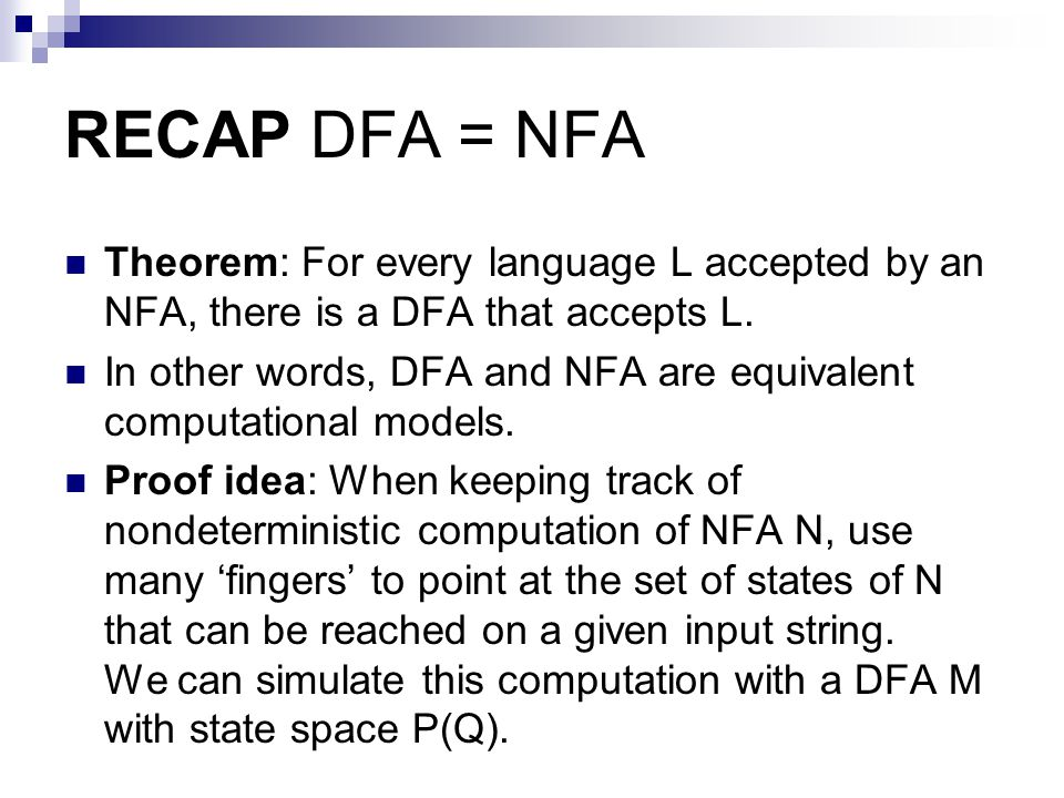 RECAP DFA = NFA Theorem: For every language L accepted by an NFA, there is a DFA that accepts L.