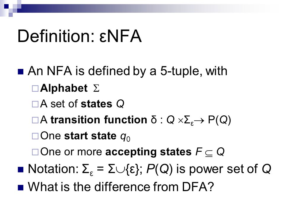 Definition: εNFA An NFA is defined by a 5-tuple, with