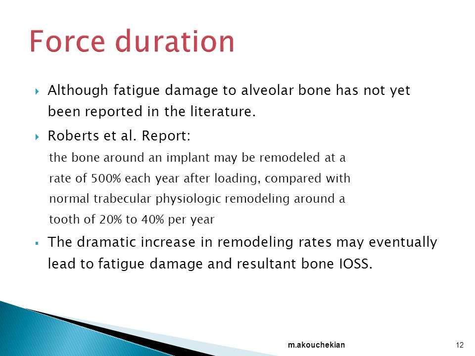 Force duration Although fatigue damage to alveolar bone has not yet been reported in the literature.