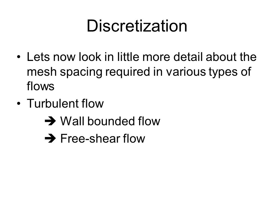 Discretization Lets now look in little more detail about the mesh spacing required in various types of flows.