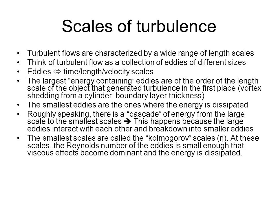Scales of turbulence Turbulent flows are characterized by a wide range of length scales.