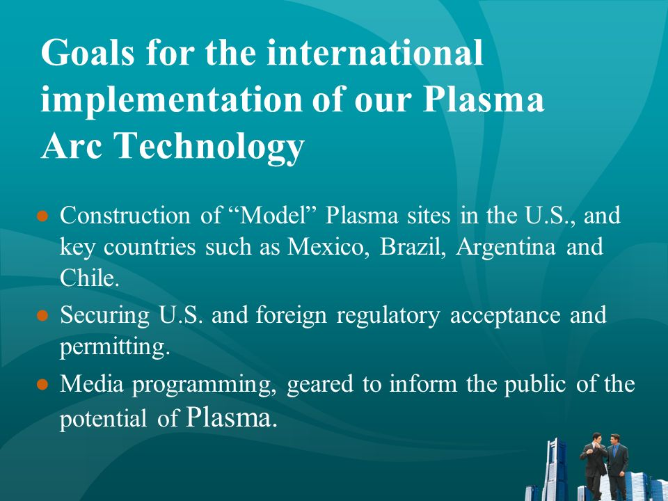 Goals for the international implementation of our Plasma Arc Technology