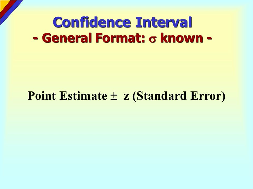 Confidence Interval - General Format:  known -