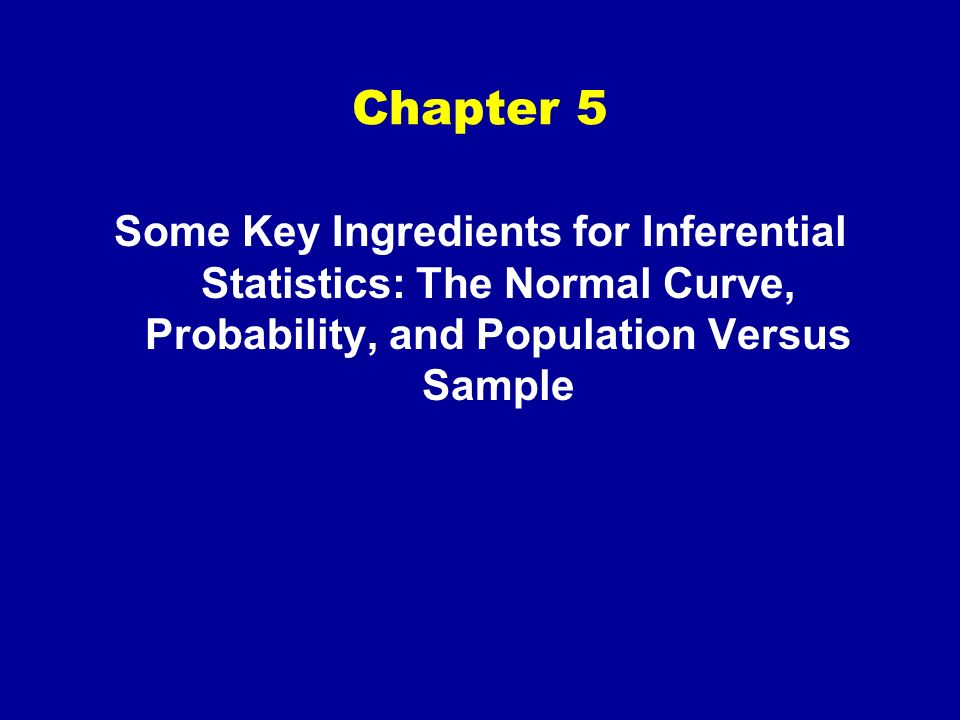 Chapter 5 Some Key Ingredients for Inferential Statistics: The Normal Curve, Probability, and Population Versus Sample.