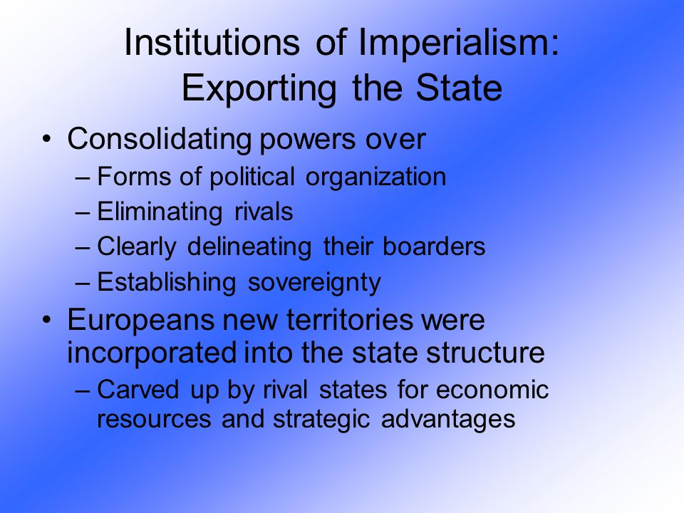 Institutions of Imperialism: Exporting the State