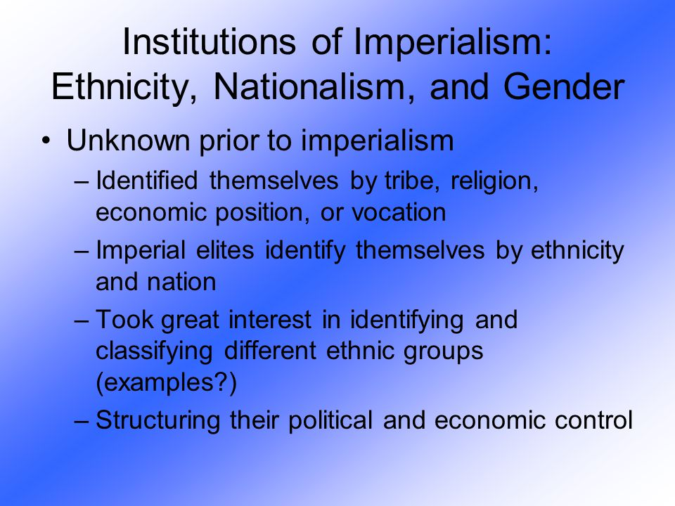 Institutions of Imperialism: Ethnicity, Nationalism, and Gender