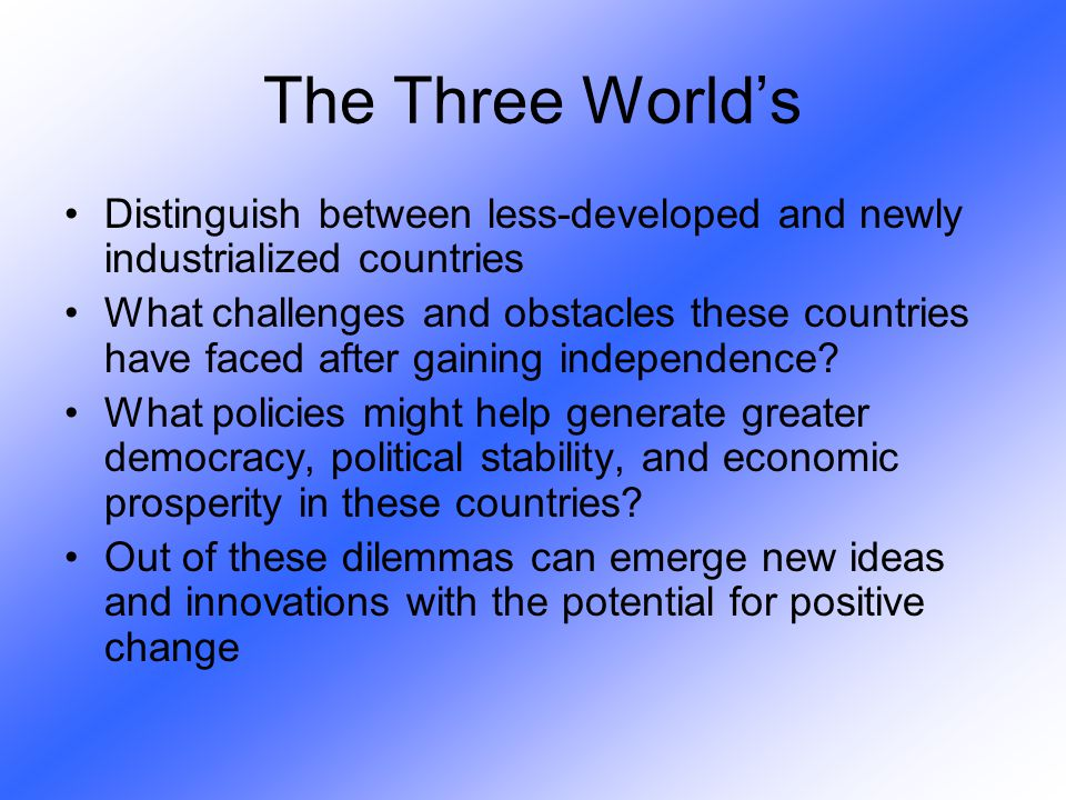 The Three World's Distinguish between less-developed and newly industrialized countries.
