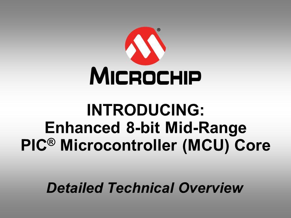 INTRODUCING: Enhanced 8-bit Mid-Range PIC® Microcontroller (MCU) Core