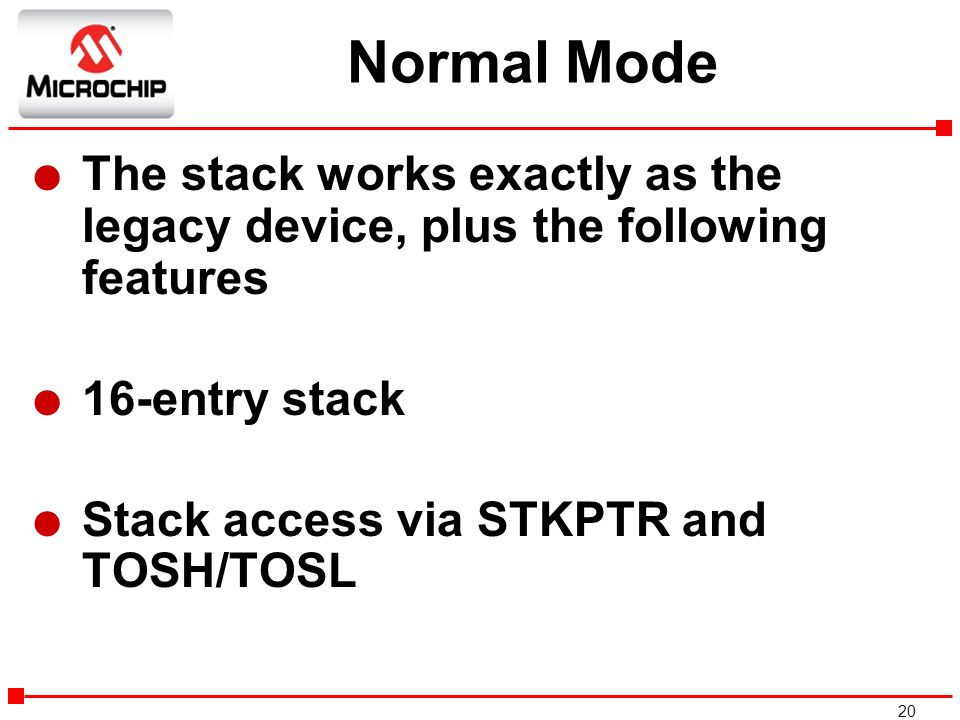 Normal Mode The stack works exactly as the legacy device, plus the following features. 16-entry stack.