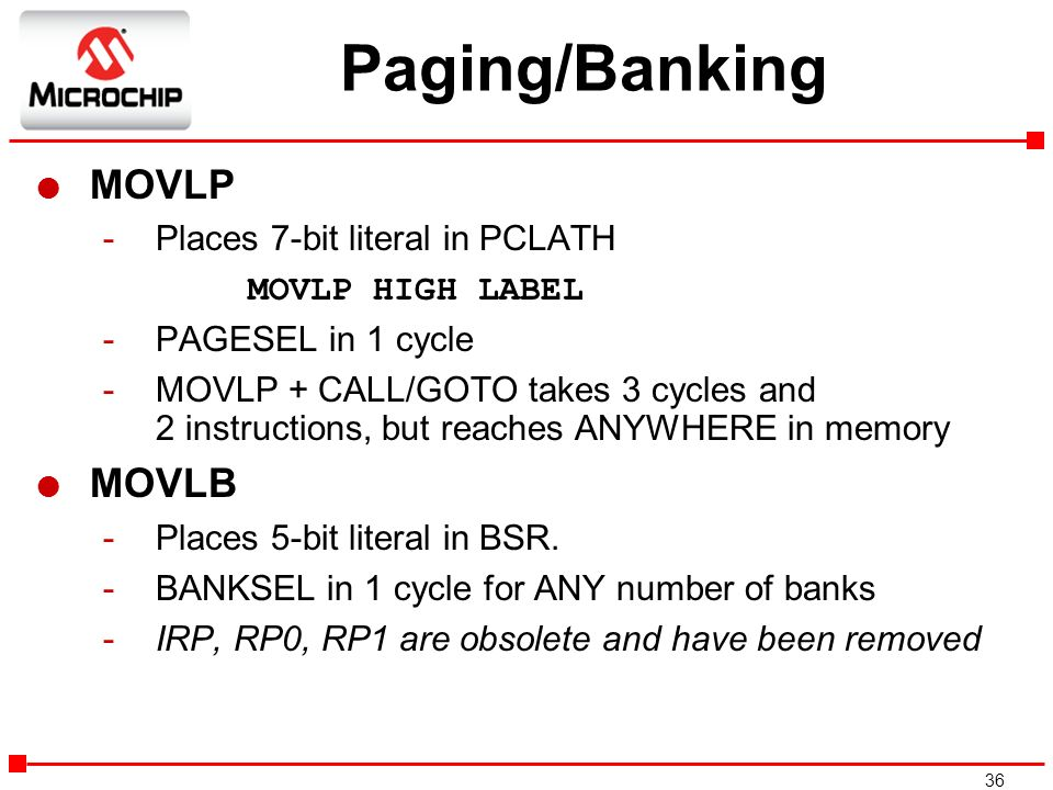 Paging/Banking MOVLP MOVLB Places 7-bit literal in PCLATH