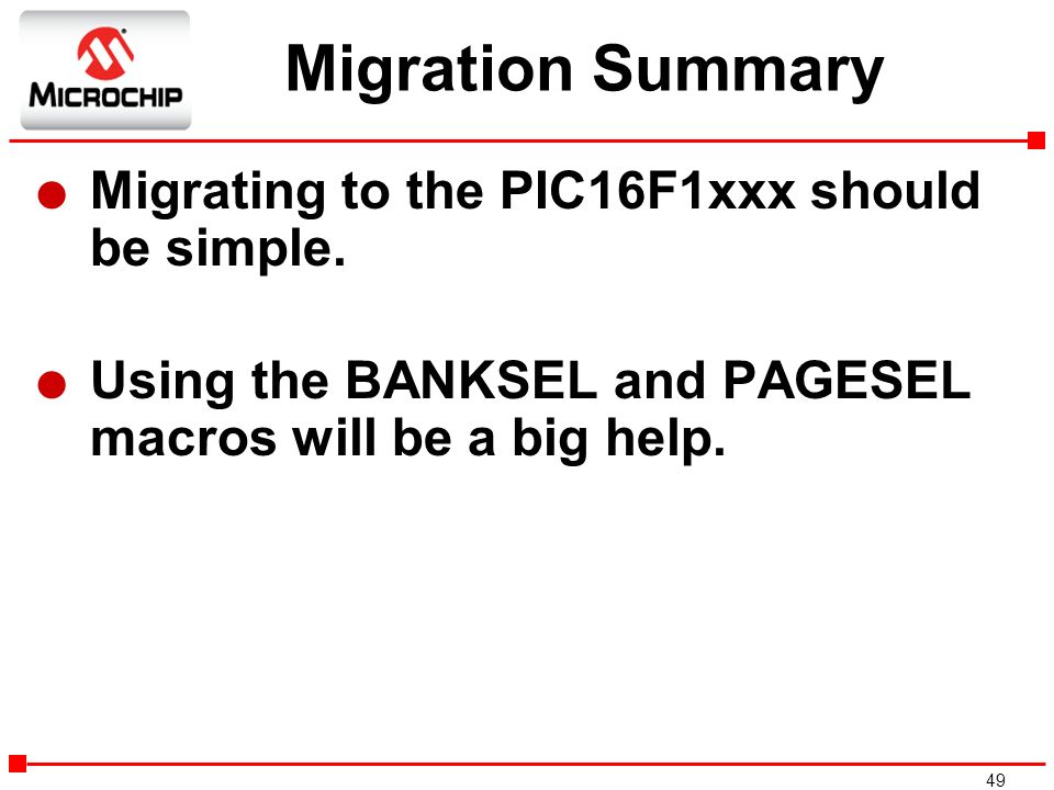 Migration Summary Migrating to the PIC16F1xxx should be simple.