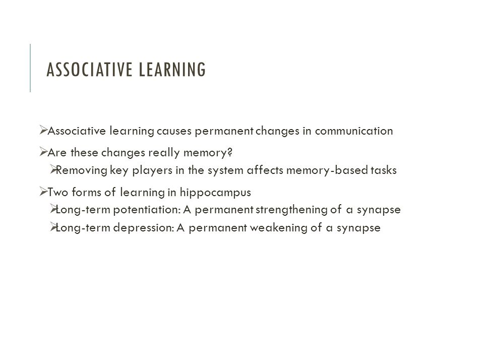 Associative Learning Associative learning causes permanent changes in communication. Are these changes really memory