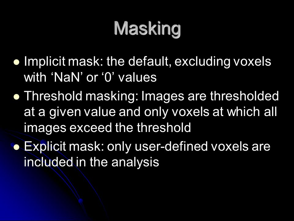 Masking Implicit mask: the default, excluding voxels with 'NaN' or '0' values.