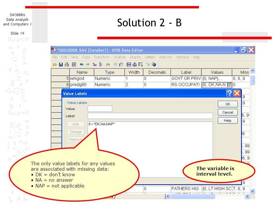 Solution 2 - B The only value labels for any values are associated with missing data: DK = don't know.