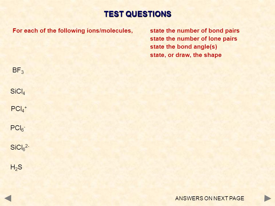 TEST QUESTIONS BF3 SiCl4 PCl4+ PCl6- SiCl62- H2S