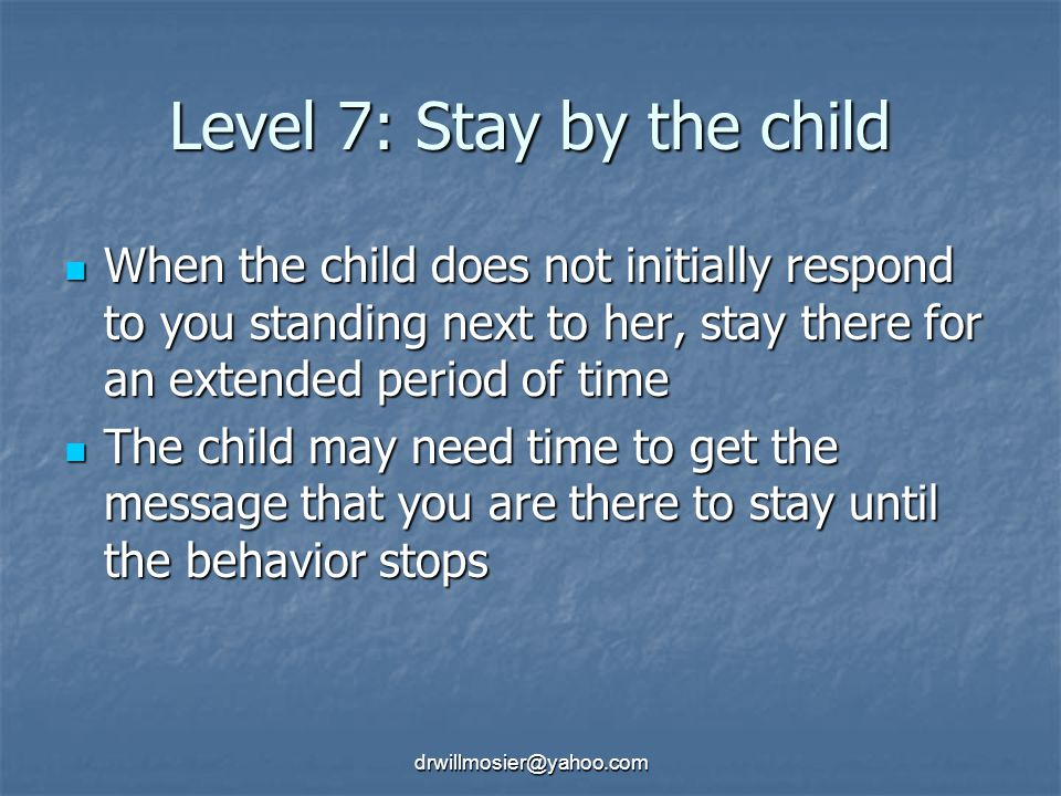 Level 7: Stay by the child