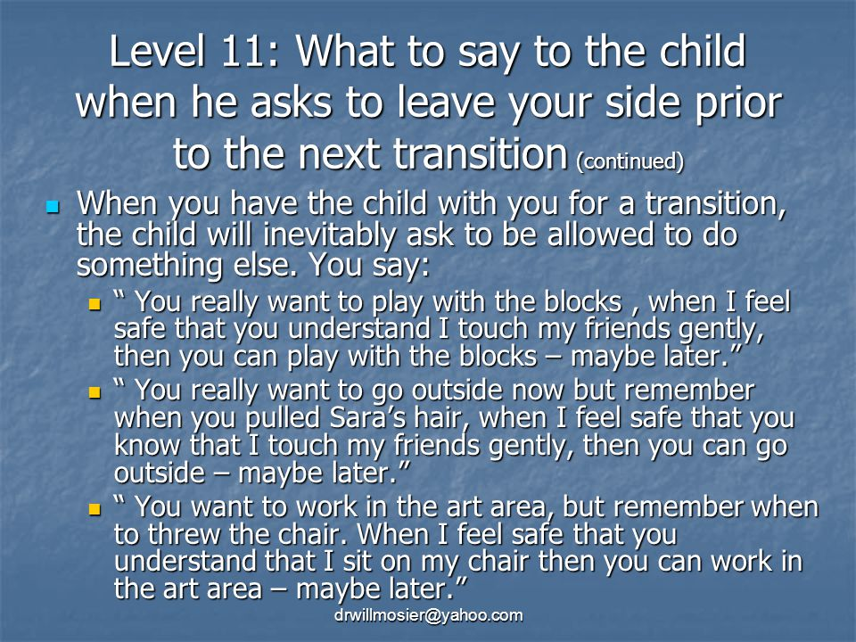 Level 11: What to say to the child when he asks to leave your side prior to the next transition (continued)