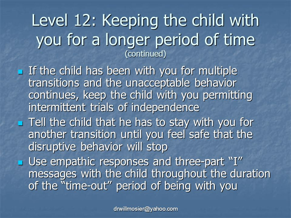Level 12: Keeping the child with you for a longer period of time (continued)
