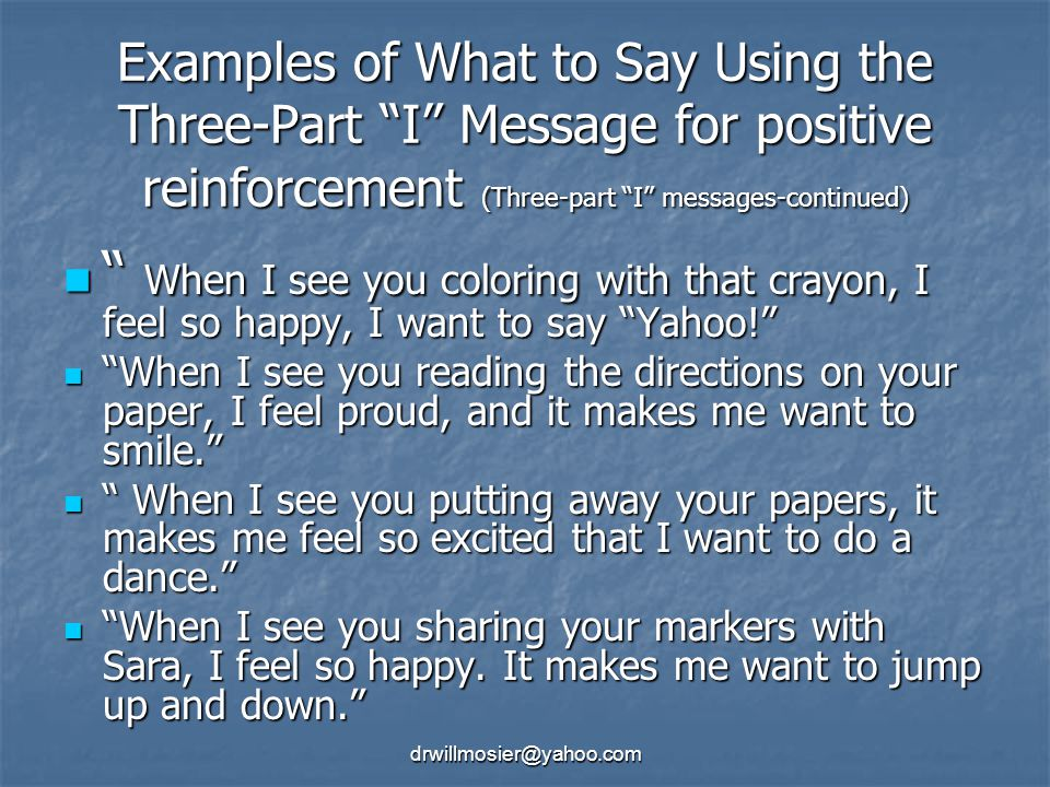 Examples of What to Say Using the Three-Part I Message for positive reinforcement (Three-part I messages-continued)