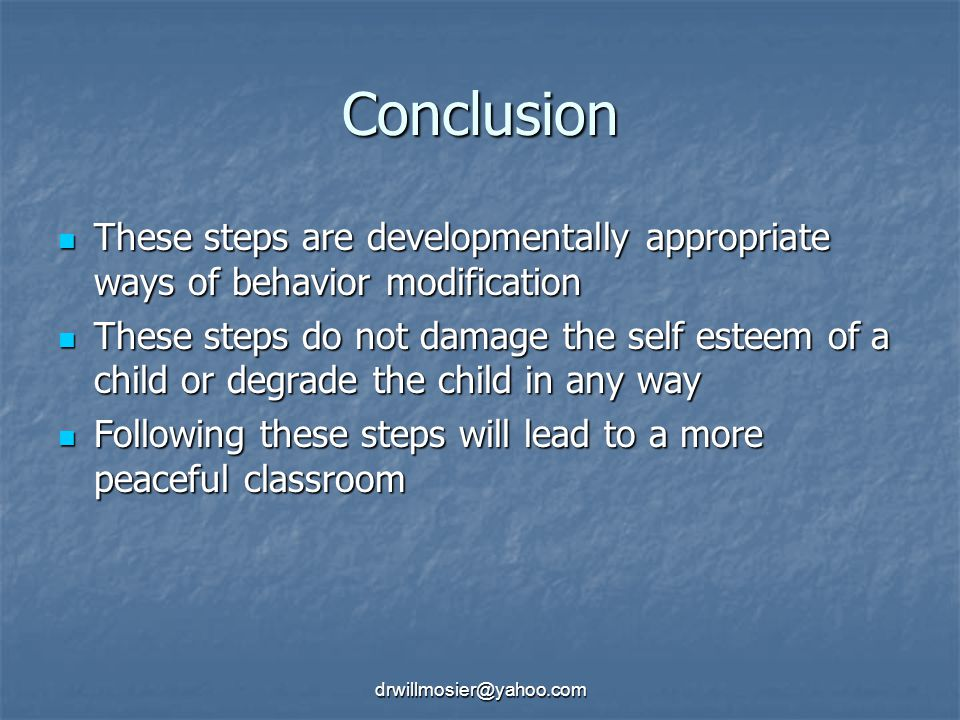 Conclusion These steps are developmentally appropriate ways of behavior modification.