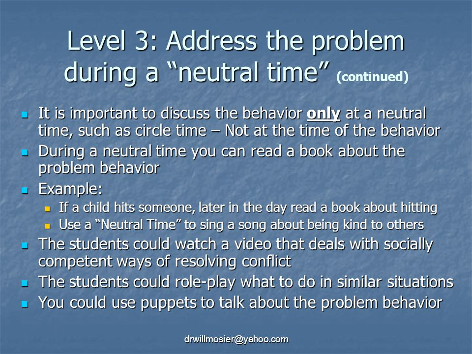 Level 3: Address the problem during a neutral time (continued)