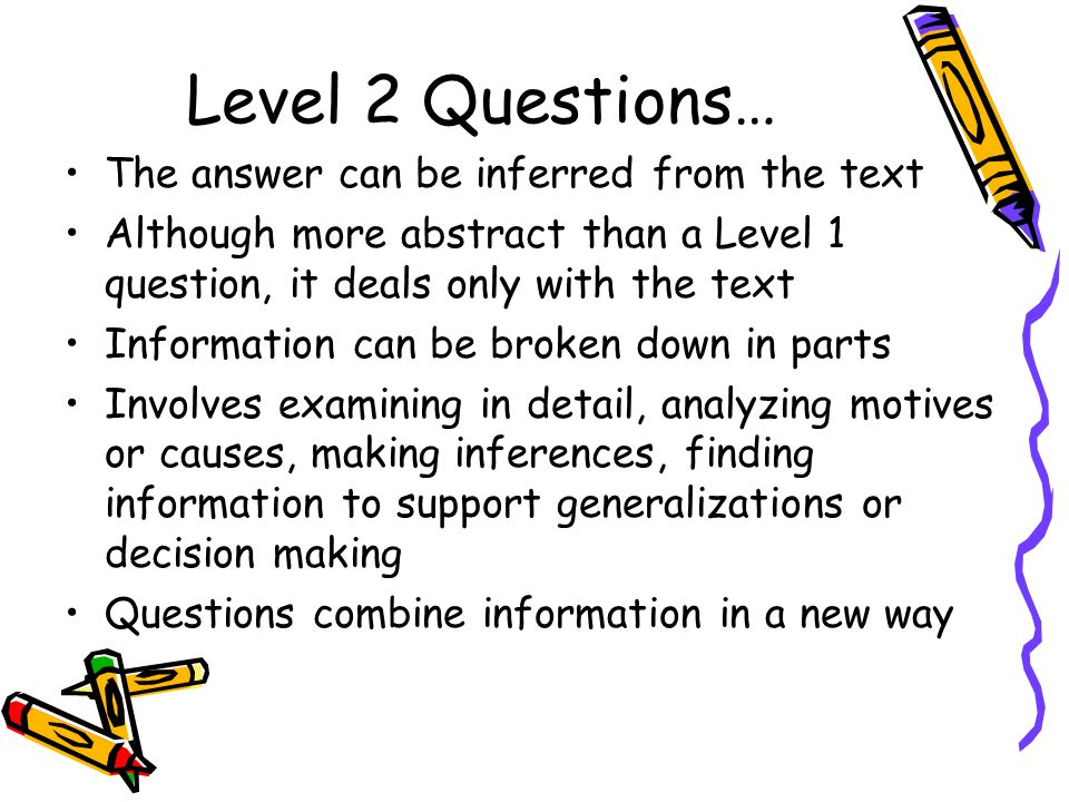 Level 2 Questions… The answer can be inferred from the text