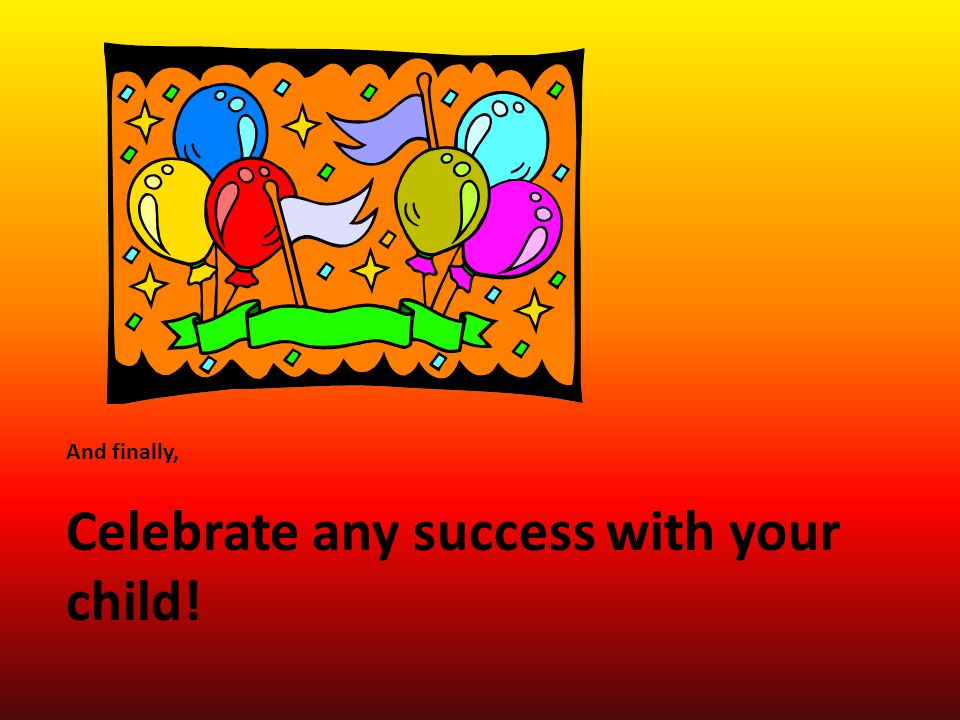 Celebrate any success with your child!
