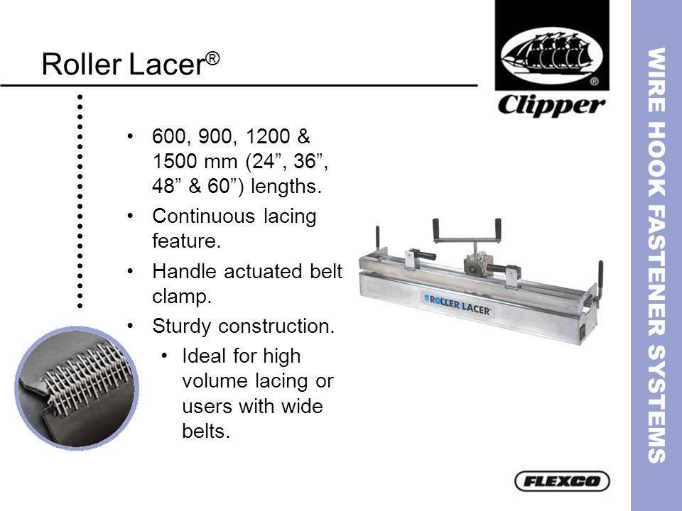 Roller Lacer® 600, 900, 1200 & 1500 mm (24 , 36 , 48 & 60 ) lengths.